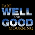 Fare Well and Good Mourning